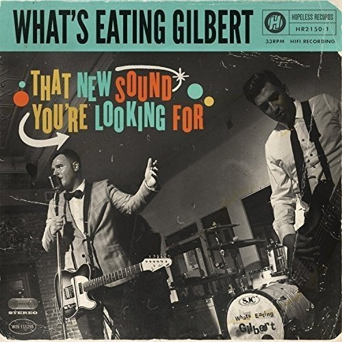 _What's Eating Gilbert - That New Sound You're Looking For_